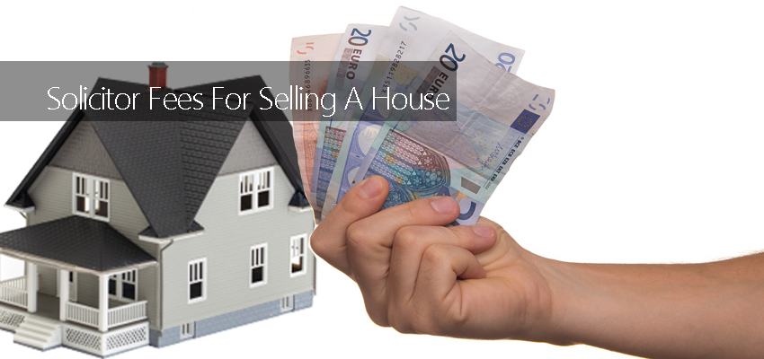 Solicitor Fees For Selling A House